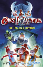 Cows in Action 1 : The Ter-moo-nators - Stephen Cole