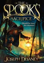 The Spook's Sacrifice : Wardstone Chronicles : Book 6 - Joseph Delaney