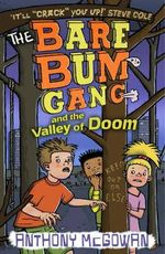 The Bare Bum Gang and the Valley of Doom : Bare Bum Gang Ser. - Anthony McGowan