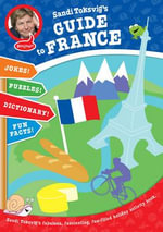 Sandi Toksvig's Guide to France : Games, Dictionary, Journal, Fun Tips and More - Sandi Toksvig