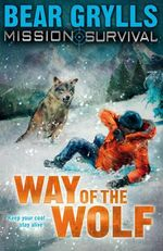 Way of the Wolf : Mission: Survival Series : Book 2 - Bear Grylls