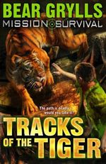 Tracks of the Tiger : Mission Survival Series : Book 12 - Bear Grylls