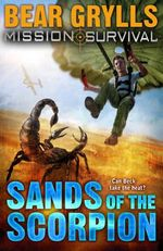 Sands of the Scorpion : Mission Survival Series : Book 11 - Bear Grylls