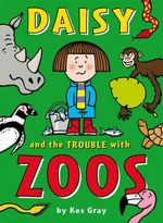 Daisy And The Trouble with Zoos : Daisy Series : Book 10 - Kes Gray