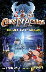 Cows in Action 8 : The Moo-gic of Merlin - Stephen Cole