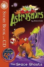 Astrosaurs  : The Space Ghosts : Story Book and CD - Steve Cole
