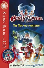 The Ter-moo-nators : Cows in Action : Story Book and CD - Steve Cole