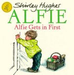 Alfie Gets in First : Reissue - Shirley Hughes