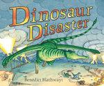 Dinosaur Disaster - Benedict Blathwayt