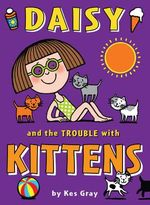 Daisy And The Trouble With Kittens : Daisy Series : Book 13 - Kes Gray