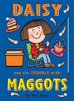Daisy And The Trouble with Maggots : A book in the Daisy Series - Kes Gray