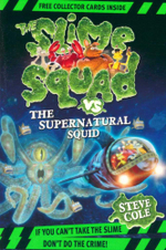 Slime Squad vs the Supernatural Squid : If You Can't Take The Slime Don't Do The Crime! - Stephen Cole