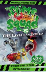 Slime Squad vs The Last-Chance Chicken : If You Can't Take The Slime Don't Do The Crime! - Stephen Cole