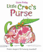 Little Croc's Purse : Finders Keepers? Or Honesty Rewarded? - Lizzie Finlay