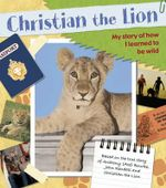Christian The Lion : My Story of How I Learned to be Wild - Ace Bourke
