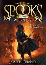 The Spook's Stories : Witches : Spook's Stories Series - Joseph Delaney