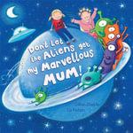 Don't Let the Aliens Get My Marvellous Mum! - Gillian Shields