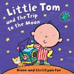 Little Tom and the Trip to the Moon! Mini Board Book - Diane & Christyan Fox