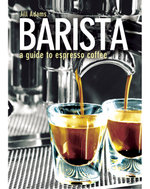 Barista : A Guide to Espresso Coffee - Jill Adams