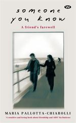 Someone You Know : A friend's farewell - Maria Pallotta-Chiarolli