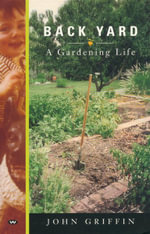 Back Yard : A gardening life - John Griffin