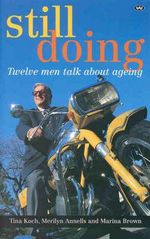 Still Doing : Twelve Australian Men Talk about Ageing : Twelve Australian Men Talk about Ageing - Tina Koch