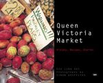 The Queen Victoria Market : History, Recipes, Stories - Simon Griffiths
