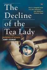 The Decline of the Tea Lady : Management for Dissidents - Jenny Stewart