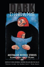 Dark Dreams : Australian Refugee Stories by Young Writers Aged 11-20 Years