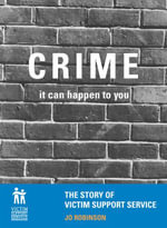 Crime, it Can Happen to You : The Story of Victim Support Service - Jo Robinson