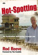 Hot-spotting : An Australian Delivering Foreign Aid - Rod Reeve