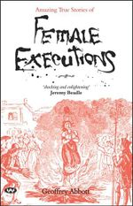 Amazing True Stories of Female Executions - Geoffrey Abbott