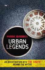 Urban Legends Uncovered : An Investigation into the Truth Behind the Myths - Mark Barber