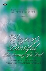 Wagner's Parsifal : The Journey of a Soul - Peter Bassett