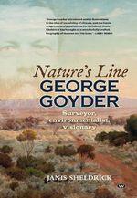Nature's Line : George Goyder - Surveyor, Environmentalist, Visionary - Janis Sheldrick