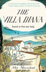 The Villa Diana : Travels in Post-war Italy - Alan Moorehead