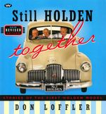 Still Holden Together : Stories of the First Holden Model - 3rd Edition - Don Loffler