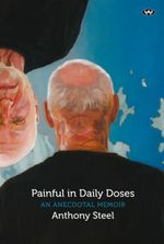 Painful in Daily Doses : An anecdotal memoir - Anthony Steel