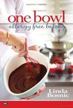 One Bowl, Allergy Free Bakery : Allergy Free Baking - Linda Bosnic