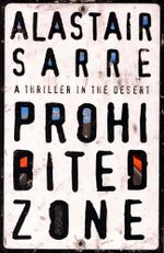 Prohibited Zone : A Thriller in the Desert - Alastair Sarre