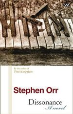 Dissonance : A Novel - Stephen Orr