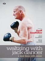 Waltzing with Jack Dancer : A Slow Dance with Cancer - Geoff Goodfellow