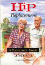 Hip Replacement: a Consumers' Guide : A Consumer's Guide - Leonie Star