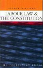 Labour Law and the Constitution - George Williams