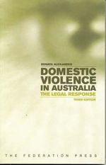 Domestic Violence in Australia : The Legal Response - Renata Alexander