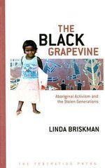 The Black Grapevine : Aboriginal Activism and the Stolen Generation - Linda Briskman