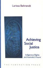Achieving Social Justice : Indigenous Rights and Australia's Future - Larissa Behrendt