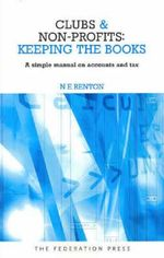 Clubs and Non-Profits - Keeping the Books : A Simple Manual on Accounts and Tax - Nick Renton