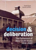Decision and Deliberation : The Parliament of New South Wales 1856-2003 - David Clune