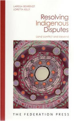 Resolving Indigenous Disputes : Land conflict and beyond - Larissa Behrendt
